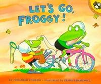 Jonathan London et Frank Remkiewicz - Froggy  : Let's Go, Froggy!.