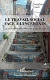 Jonathan Louli - Le travail social face à l'incertain - La prévention spécialisée en quête de sens.