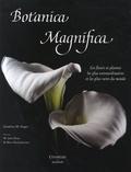 Jonathan M. Singer et W. John Kress - Botanica Magnifica - Les fleurs et plantes les plus extraordinaires et les plus rares du monde.