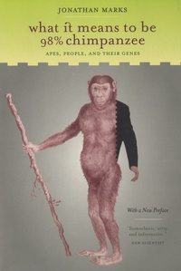 Jonathan Marks - What it Means to be 98% Chimpanzee - Apes, People, and Their Genes.