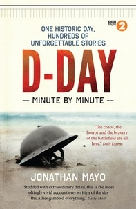 Jonathan Mayo - D-Day Minute By Minute - One historic day, hundreds of unforgettable stories.