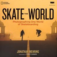 Jonathan Mehring - Skate the World - Photographing One World of Skateboarding.