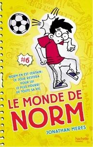 Jonathan Meres - Le Monde de Norm - Tome 6 - Norm en est certain : ce jour restera pour lui le plus pourri de toute sa vie.