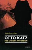 Jonathan Miles - Otto Katz - Vie et mort d'un espion (1895-1952).