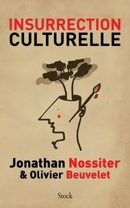 Jonathan Nossiter et Olivier Beuvelet - Insurrection culturelle.
