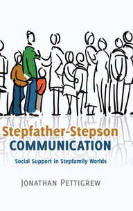 Jonathan Pettigrew - Stepfather-Stepson Communication - Social Support in Stepfamily Worlds.