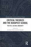 Jonathan Pickle et John Rundell - Critical Theories and the Budapest School - Politics, Culture, Modernity.