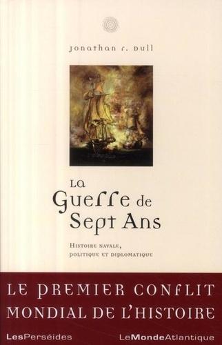 Jonathan R. Dull - La Guerre de Sept Ans - Histoire navale, politique et diplomatique.