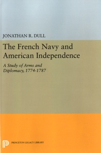 Jonathan R. Dull - The French Navy and American Independence - A Study of Arms and Diplomacy, 1774-1787.