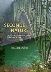 Jonathan Raban - Seconde nature - La défiguration des paysages de l'Ouest américain.