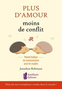 Plus d'amour, moins de conflits- Manuel ludique de communication pour les couples - Jonathan Robinson |