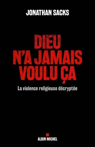 Dieu n'a jamais voulu ça. La violence religieuse décryptée