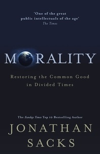 Jonathan Sacks - Morality - Restoring the Common Good in Divided Times.