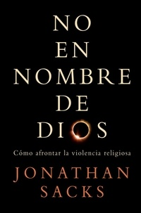 Jonathan Sacks - No en nombre de Dios.