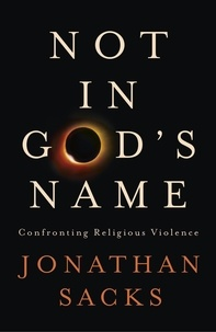 Jonathan Sacks - Not in God's Name - Confronting Religious Violence.