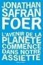 Jonathan Safran Foer - L'avenir de la planète commence dans notre assiette.