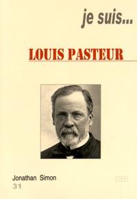 Jonathan Simon - Je suis... Louis Pasteur.