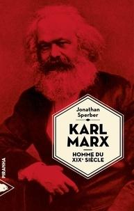 Jonathan Sperber - Karl Marx, homme du XIXe siècle.