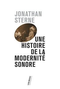 Jonathan Sterne - Une histoire de la modernité sonore.