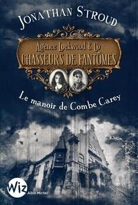 Jonathan Stroud - Agence Lockwood & Co - Chasseurs de fantômes Tome 1 : Le manoir de Combe Carey.