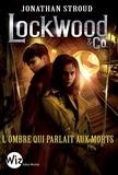 Jonathan Stroud - Lockwood & Co Tome 4 : L'ombre qui parlait aux morts.