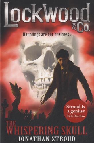 Jonathan Stroud - Lockwood & Co - The Whispering Skull.