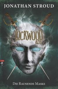 Jonathan Stroud - Lockwood & Co - Die Raunende Maske.