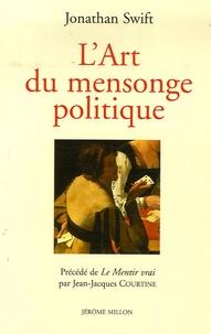 Jonathan Swift - L'Art du mensonge politique - Précédé de Le Mentir vrai.