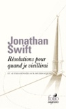 Jonathan Swift - Résolutions pour quand je vieillirai et autres pensées sur divers sujets.