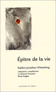 Jonathan Wittenberg - Epître de la vie - Guide des coutumes traditionnelles juives en situation de maladie grave et de deuil.