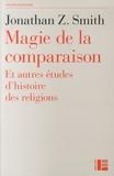 Jonathan Z. Smith - Magie de la comparaison - Et autres études d'histoire des religions.