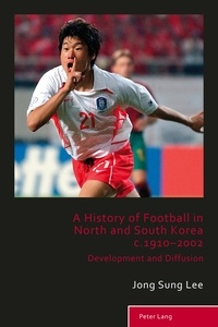 Jong sung Lee - A History of Football in North and South Korea c.1910–2002 - Development and Diffusion.