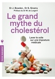 Jonny Bowden et Stephen Sinatra - Le grand mythe du cholestérol - Pourquoi faire baisser votre cholestérol ne préviendra pas les maladies cardiaques et comment éviter les statines.