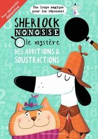 Jonny Marx et John Bigwood - Sherlock Nonosse et le mystère des additions & soustractions.