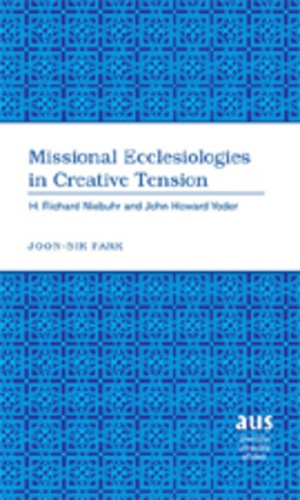 Joon-sik Park - Missional Ecclesiologies in Creative Tension - H. Richard Niebuhr and John Howard Yoder.