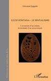 Joppolo Giovanni - Lucio Fontana, Le Spatialisme - L'aventure d'un artiste, la destinée d'un mouvement.