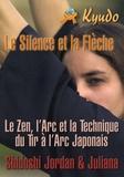 Jordan Augusto et Juliana Galende - Kyudo - Le silence et la flèche - Technique, art et zen dans le tir à l'arc japonais.