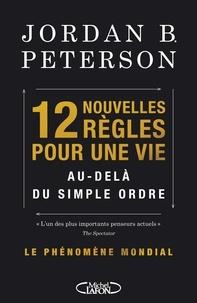 Jordan B. Peterson - 12 nouvelles règles pour une vie au-delà de l'ordre.