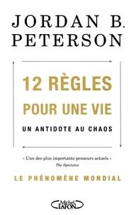 Jordan B. Peterson - 12 règles pour une vie - Un antidote au chaos.