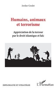 Jordan Goulet - Humains, animaux et terrorisme - Appréciation de la terreur par le droit islamique et laïc.