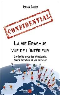Jordan Goulet - La vie Erasmus vue de l'intérieur - Le Guide pour les étudiants, leurs familles et les curieux.