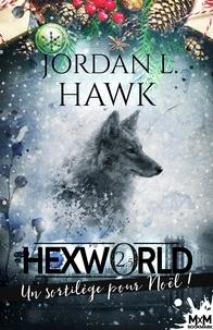Jordan L. Hawk et Loriane Béhin - Un sortilège pour Noël ! - Hexworld, T2.5.