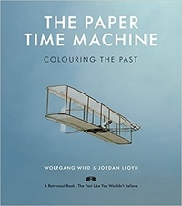 Jordan Lloyd et Wolfang Wild - The paper time machine: colouring the past.