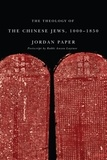 Jordan Paper - The Theology of the Chinese Jews, 1000–1850.