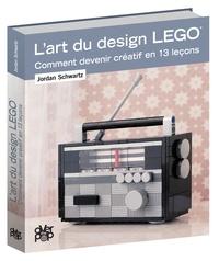 L'art du design Lego- Comment devenir créatif en 13 leçons - Jordan Schwartz |
