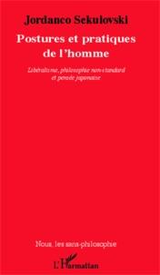 Jordanco Sekulovski - Postures et pratiques de l'homme - Libéralisme, philosophie non-standard et pensée japonaise.