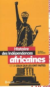 Jordane Bertrand - Histoire des indépendances africaines et de ceux qui les ont faites.