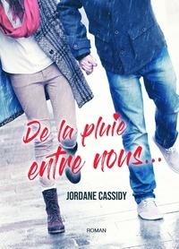 Jordane Cassidy - De la pluie entre nous.