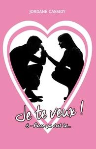 Jordane Cassidy - Je te veux !  : Je te veux ! T6 - Parce que c'est toi....