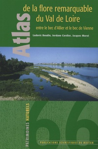 Jordane Cordier et Jacques Moret - Atlas de la flore remarquable du Val de Loire entre le bec d'Allier et le bec de Vienne.